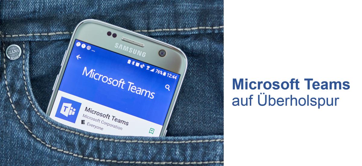 Microsoft Teams auf Überholspur