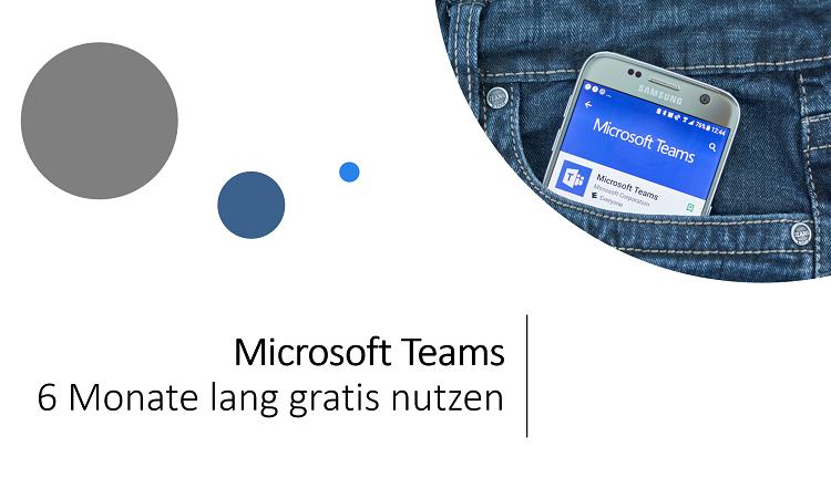 Microsoft Teams 6 Monate lang kostenlos nutzen