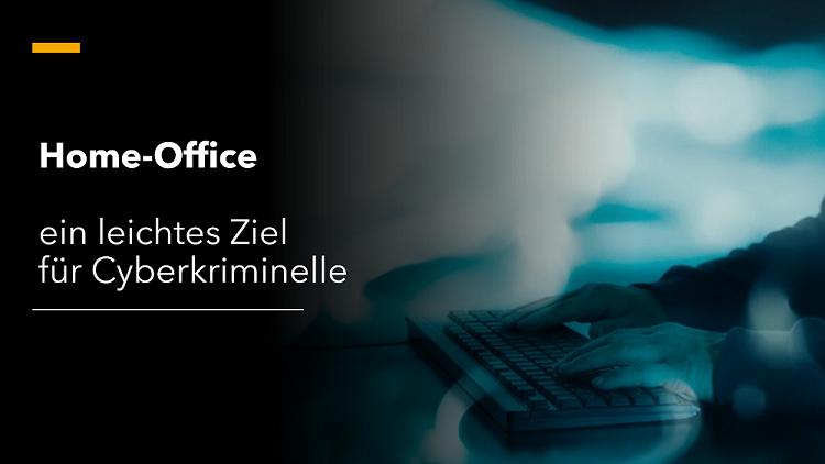Home-Office – ein leichtes Ziel für Cyberkriminelle